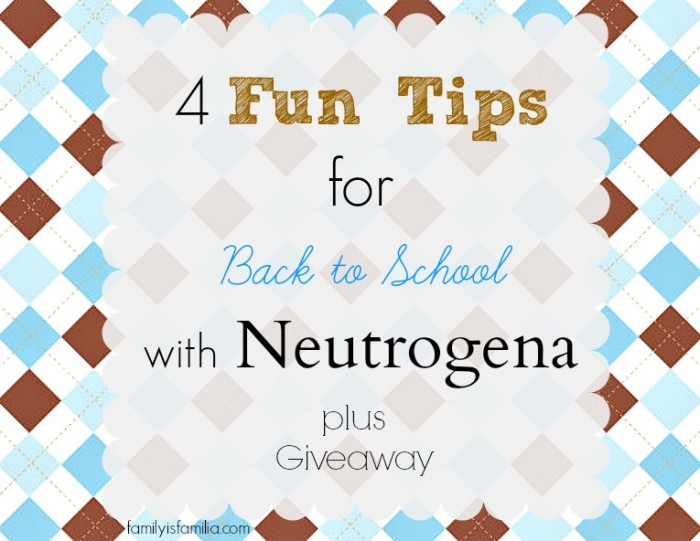 4 Fun Tips for Back to School with Neutrogena - Familyisfamilia.com